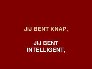 JIJ BENT KNAP,