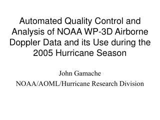 John Gamache NOAA/AOML/Hurricane Research Division