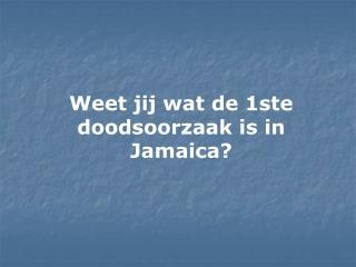 Weet jij wat de 1ste doodsoorzaak is in Jamaica?