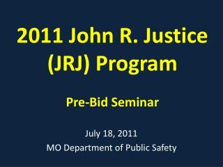 2011 John R. Justice (JRJ) Program Pre-Bid Seminar