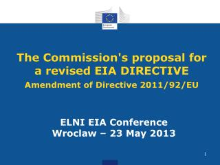 The Commission's proposal for a revised EIA DIRECTIVE Amendment of Directive 2011/92/EU