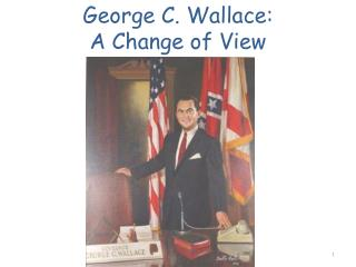 George C. Wallace:  A Change of View