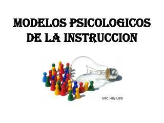 MODELOS PSICOLOGICOS DE LA INSTRUCCION