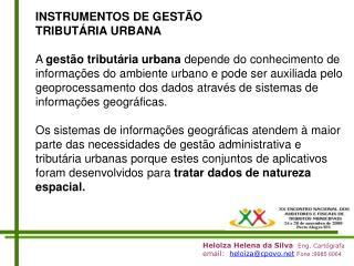 Heloiza Helena da Silva  Eng. Cart grafa                    email:  heloizacpovo Fone :9985 6064