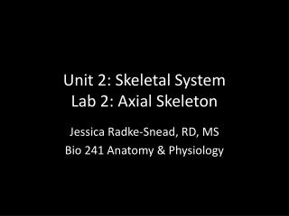 Unit 2: Skeletal System Lab 2: Axial Skeleton