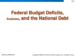 Federal Budget Deficits,  Surpluses , and the National Debt