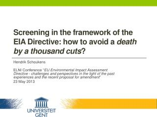 Screening in the framework of the EIA Directive: how to avoid a  death  by  a thousand  cuts ?