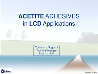ACETITE  ADHESIVES  in  LCD  Applications
