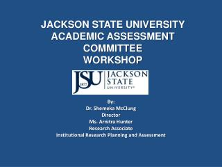 JACKSON STATE UNIVERSITY   ACADEMIC ASSESSMENT COMMITTEE WORKSHOP