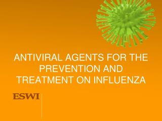 ANTIVIRAL AGENTS FOR THE PREVENTION AND TREATMENT ON INFLUENZA