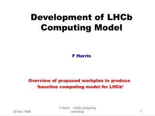 Development of LHCb Computing Model F Harris