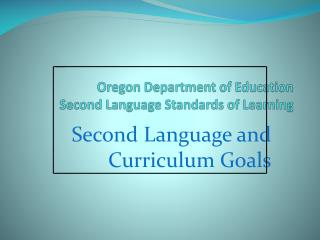Oregon Department  of Education Second Language  Standards of Learning
