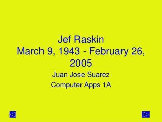 Jef Raskin March 9, 1943 - February 26, 2005