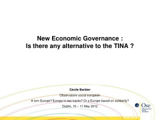New Economic Governance : Is there any alternative to the TINA ?