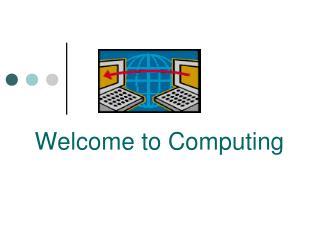 Welcome to Computing