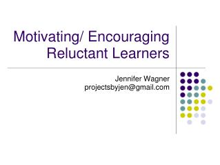 Motivating/ Encouraging Reluctant Learners