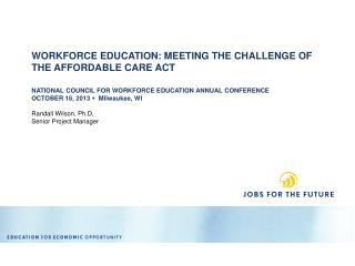 WORKFORCE EDUCATION: MEETING THE CHALLENGE OF THE AFFORDABLE CARE ACT