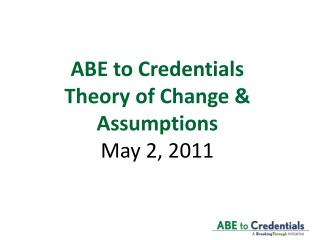 ABE to Credentials Theory of Change & Assumptions  May 2, 2011