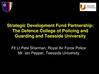 Strategic Development Fund Partnership: The Defence College of Policing and Guarding and Teesside University