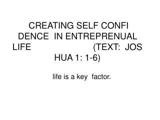 CREATING SELF CONFI  DENCE  IN ENTREPRENUAL LIFE                         (TEXT:  JOS HUA 1: 1-6)