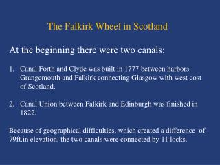 The Falkirk Wheel in Scotland At the beginning there were two canals:
