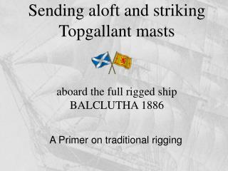 Sending aloft and striking  Topgallant masts