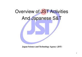 Overview of JST Activities And Japanese S&T
