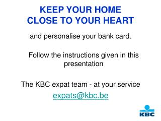 KEEP YOUR HOME  CLOSE TO YOUR HEART