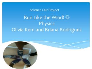 Run Like the Wind!   Physics  Olivia Kem  and Briana Rodriguez