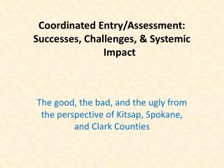 Coordinated Entry/Assessment: Successes, Challenges, & Systemic Impact