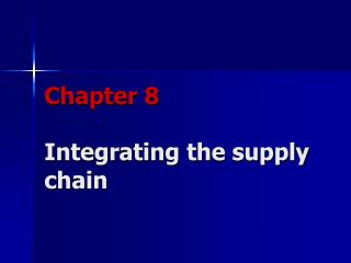Chapter 8 Integrating the supply chain