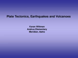 Plate Tectonics, Earthquakes and Volcanoes