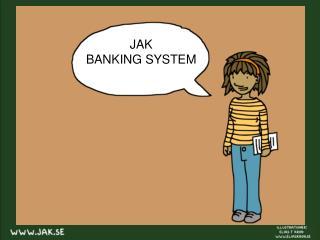 JAK  BANKING SYSTEM