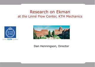 Research on Ekman at the Linn� Flow Center, KTH Mechanics