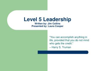 Level 5 Leadership Written by: Jim Collins Presented by: Laura Cooper