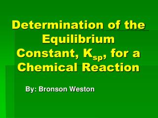 Determination of the Equilibrium Constant, K sp , for a Chemical Reaction