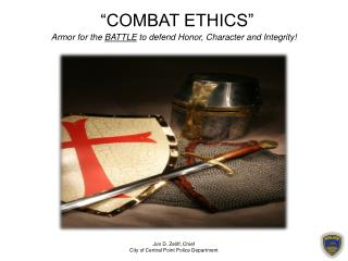 """COMBAT ETHICS"" Armor for the  BATTLE  to defend Honor, Character and Integrity!"