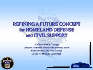 REFINING A FUTURE CONCEPT  for HOMELAND DEFENSE  and CIVIL SUPPORT