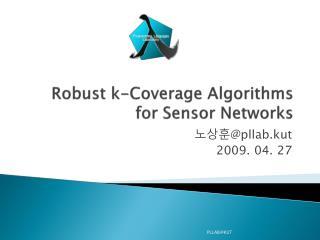 Robust k-Coverage Algorithms for Sensor Networks