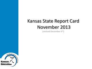 Kansas State Report Card  November 2013 (revised December 5 th )