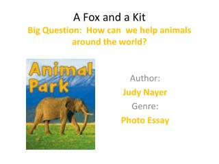 A Fox and a Kit Big Question:  How can  we help animals around the world?