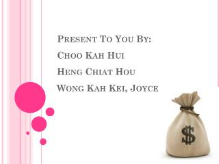 Present To You By: Choo Kah Hui Heng Chiat Hou Wong  Kah  Kei, Joyce