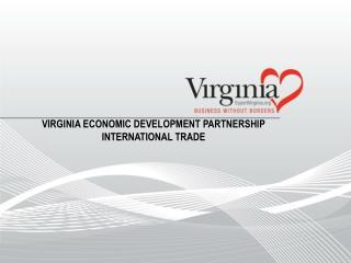 VIRGINIA ECONOMIC DEVELOPMENT PARTNERSHIP INTERNATIONAL Trade