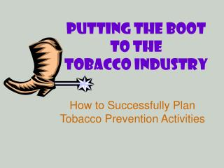 Putting the Boot to the  Tobacco Industry