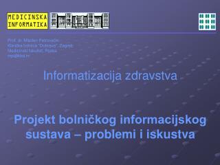 Informatizacija zdravstva Projekt bolničkog informacijskog sustava – problemi i iskustva