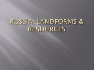 Russia: Landforms & resources