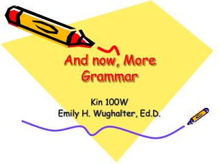 And now, More Grammar