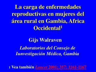 La carga de enfermedades reproductivas en mujeres del  rea rural en Gambia, Africa Occidental1
