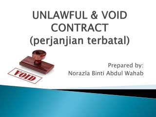 UNLAWFUL & VOID CONTRACT  ( perjanjian terbatal )