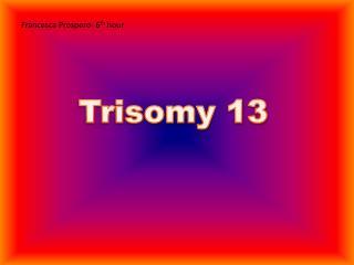Trisomy 13
